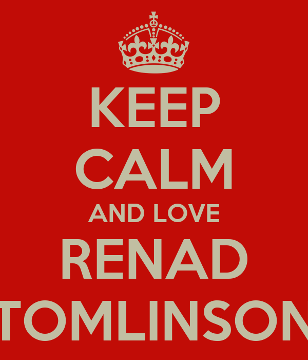 KEEP CALM AND LOVE RENAD TOMLINSON