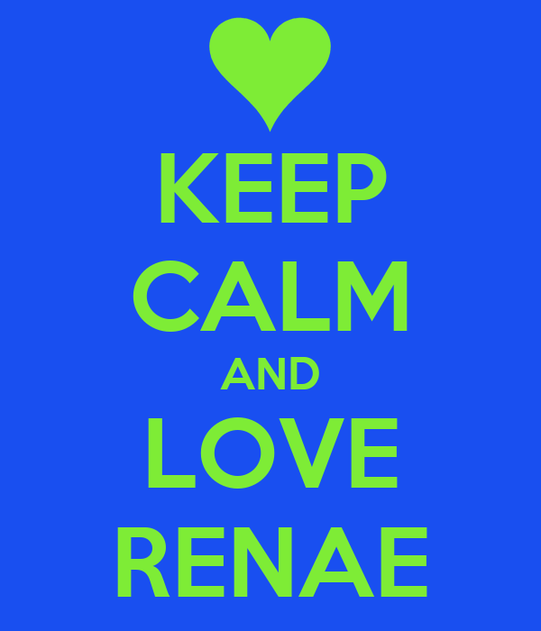 KEEP CALM AND LOVE RENAE
