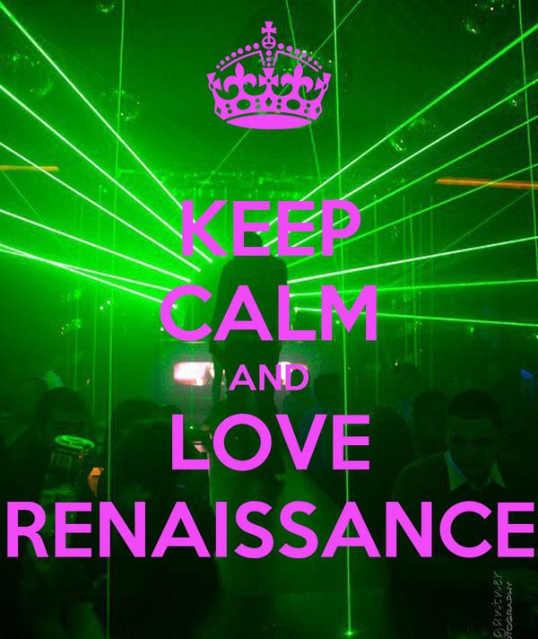 KEEP CALM AND LOVE RENAISSANCE