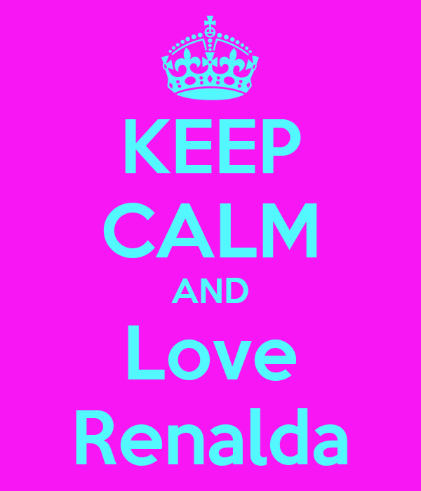 KEEP CALM AND Love Renalda