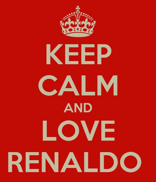 KEEP CALM AND LOVE RENALDO