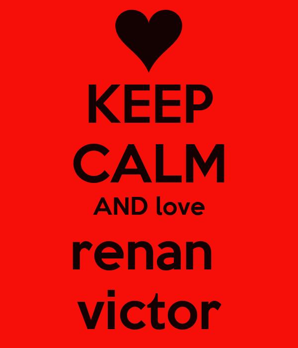 KEEP CALM AND love renan  victor
