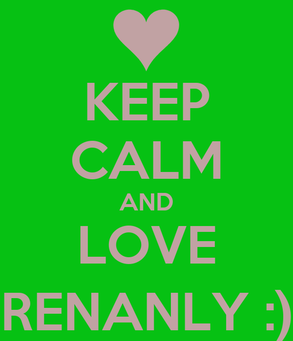 KEEP CALM AND LOVE RENANLY :)