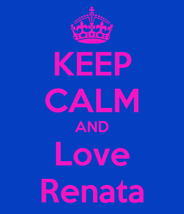 KEEP CALM AND Love Renata