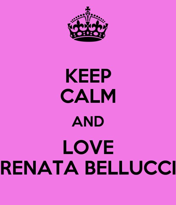 KEEP CALM AND LOVE RENATA BELLUCCI
