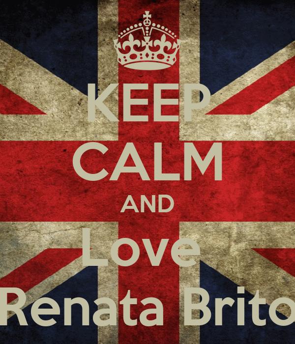 KEEP CALM AND Love  Renata Brito