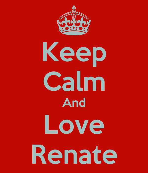 Keep Calm And Love Renate