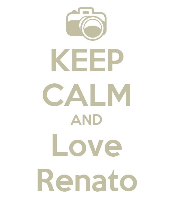 KEEP CALM AND Love Renato