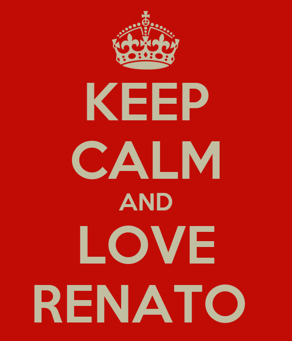 KEEP CALM AND LOVE RENATO