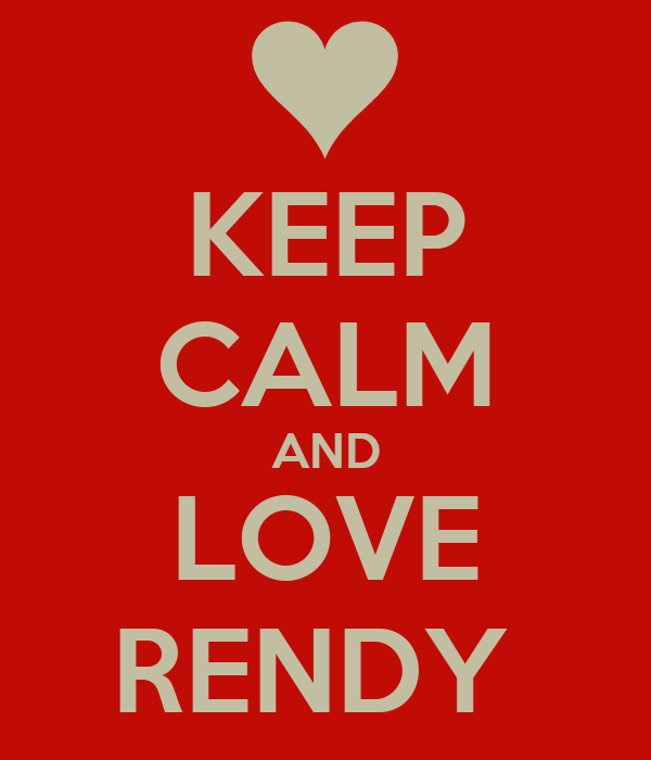 KEEP CALM AND LOVE RENDY
