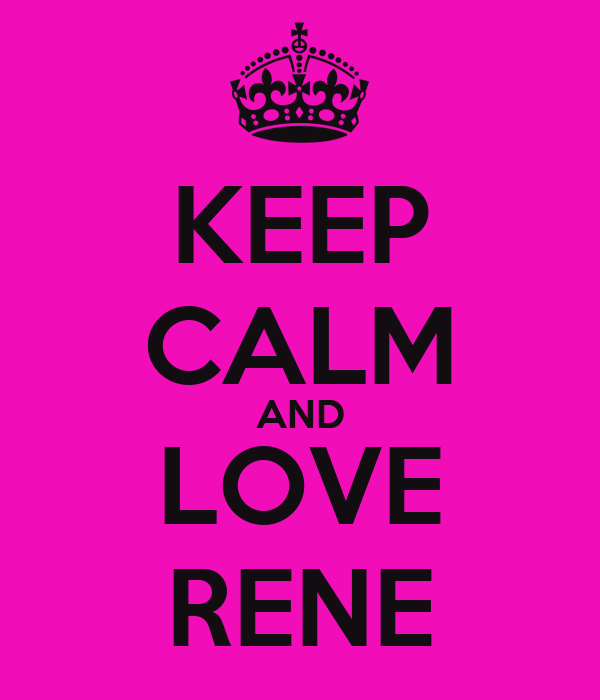 KEEP CALM AND LOVE RENE