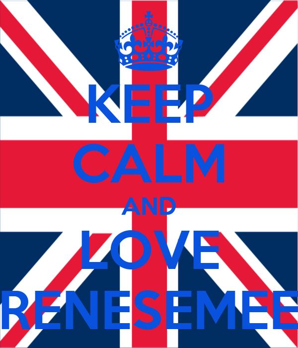 KEEP CALM AND LOVE RENESEMEE