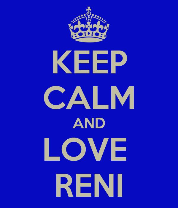 KEEP CALM AND LOVE  RENI