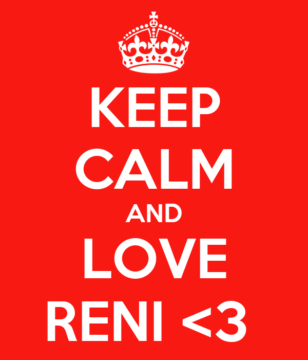 KEEP CALM AND LOVE RENI <3