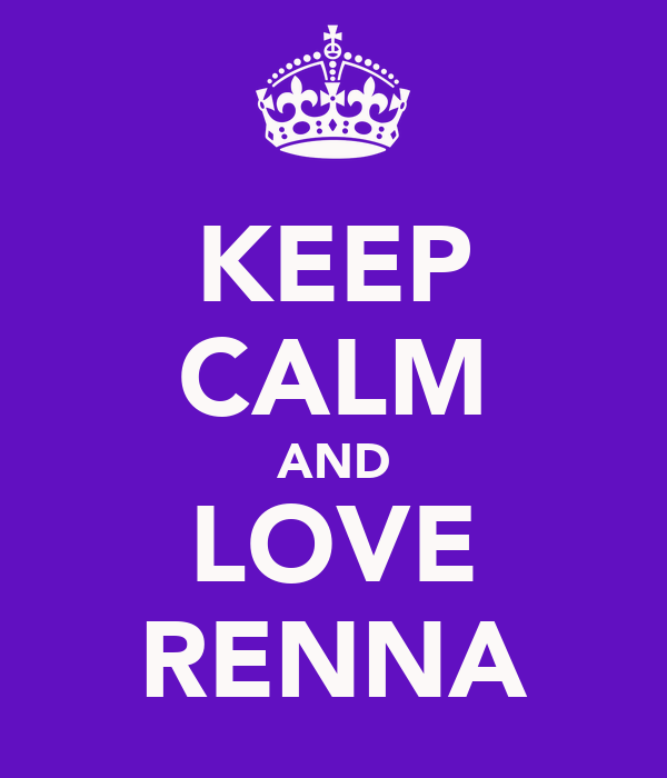 KEEP CALM AND LOVE RENNA