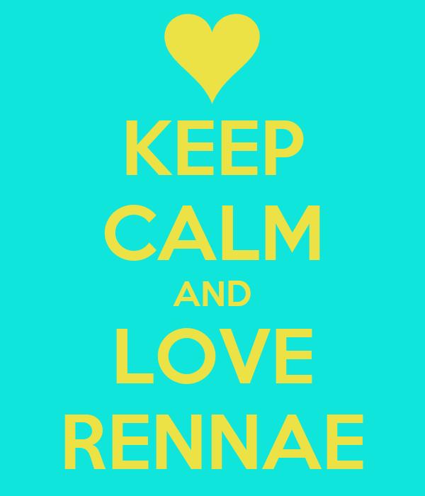 KEEP CALM AND LOVE RENNAE