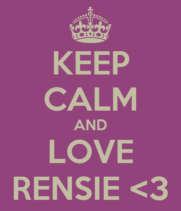 KEEP CALM AND LOVE RENSIE <3