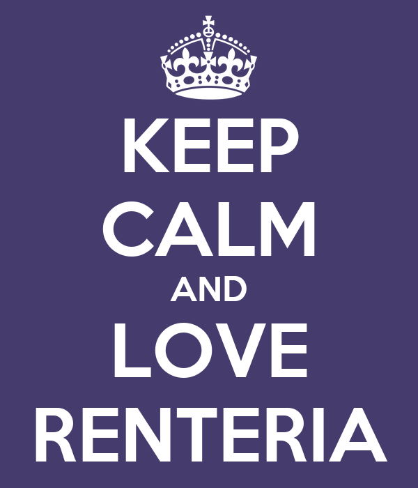 KEEP CALM AND LOVE RENTERIA