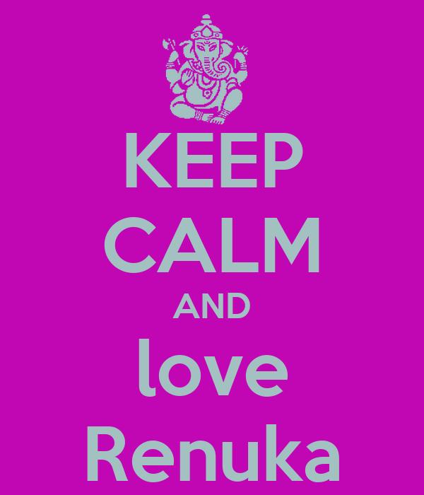 KEEP CALM AND love Renuka