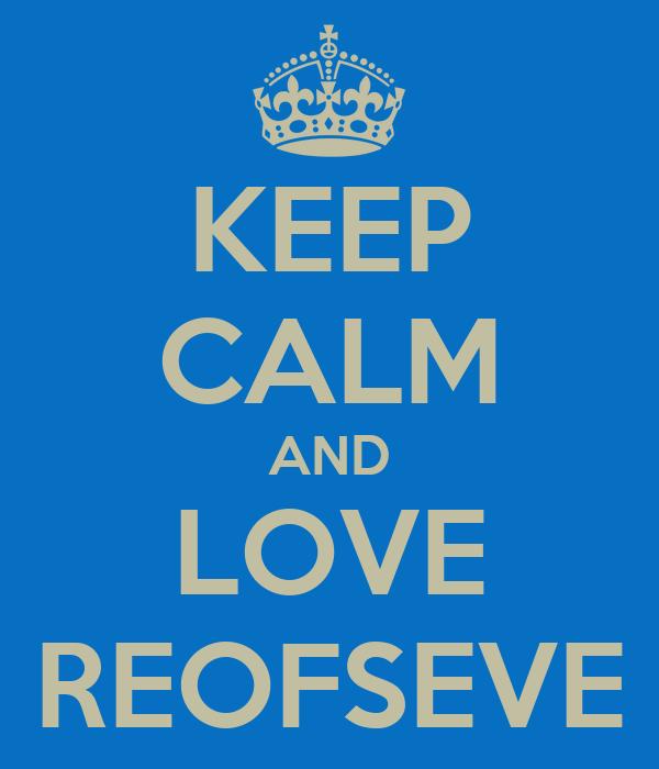KEEP CALM AND LOVE REOFSEVE