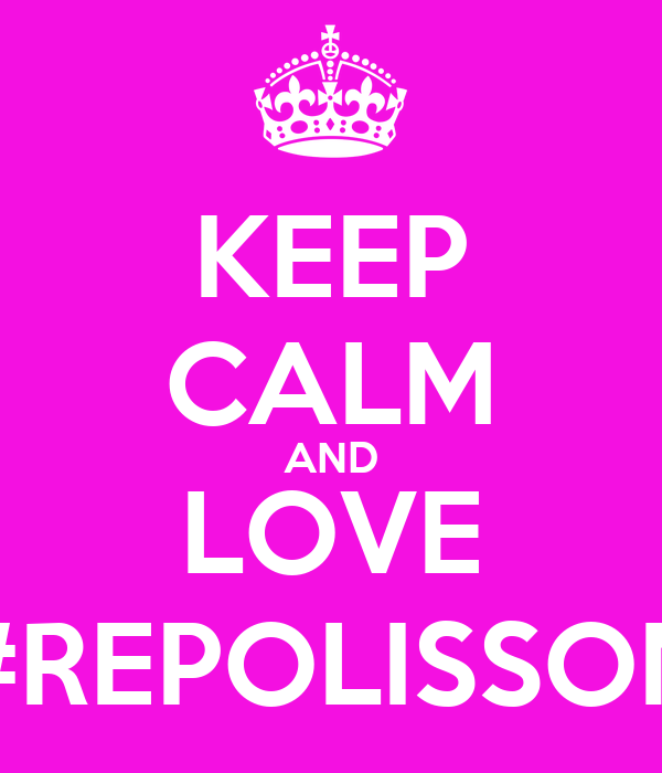 KEEP CALM AND LOVE #REPOLISSON