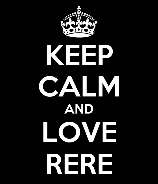 KEEP CALM AND LOVE RERE