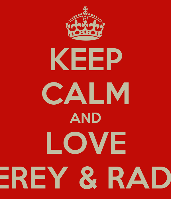 KEEP CALM AND LOVE REREY & RADIT