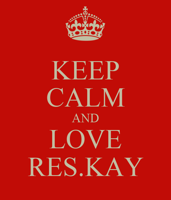 KEEP CALM AND LOVE RES.KAY