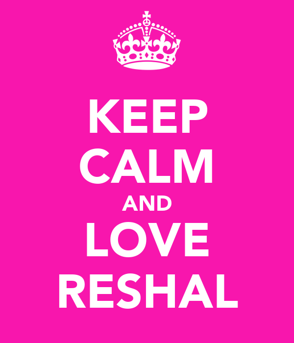 KEEP CALM AND LOVE RESHAL