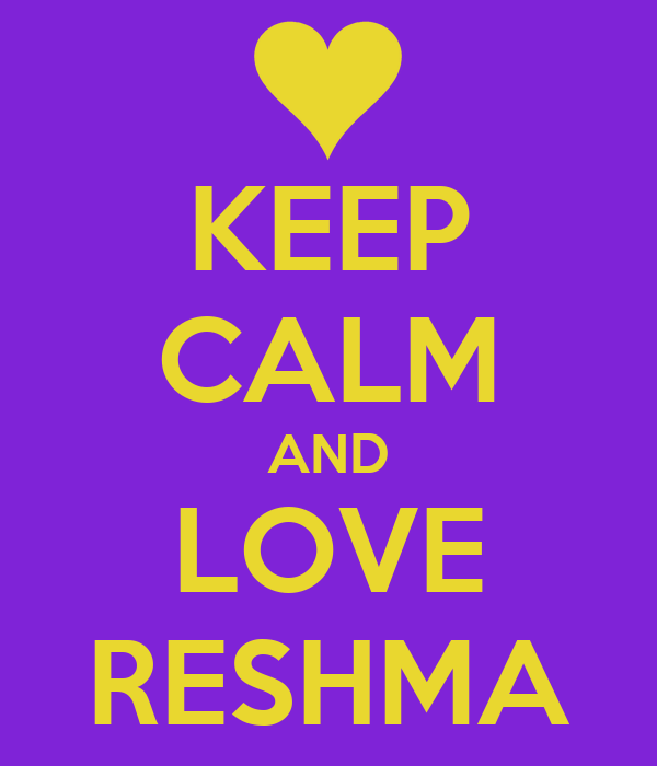 KEEP CALM AND LOVE RESHMA