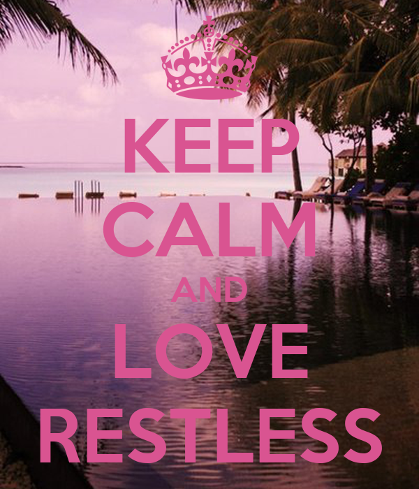 KEEP CALM AND LOVE RESTLESS