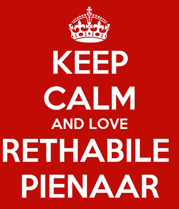 KEEP CALM AND LOVE RETHABILE  PIENAAR