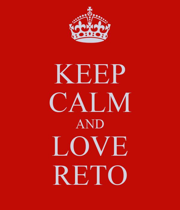 KEEP CALM AND LOVE RETO