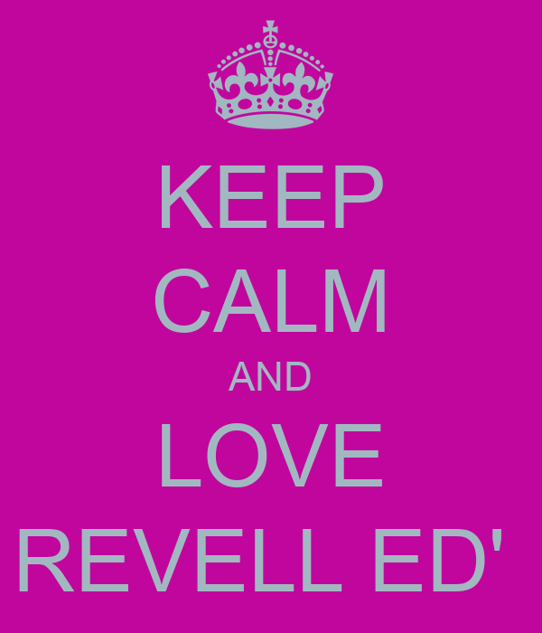 KEEP CALM AND LOVE REVELL ED'