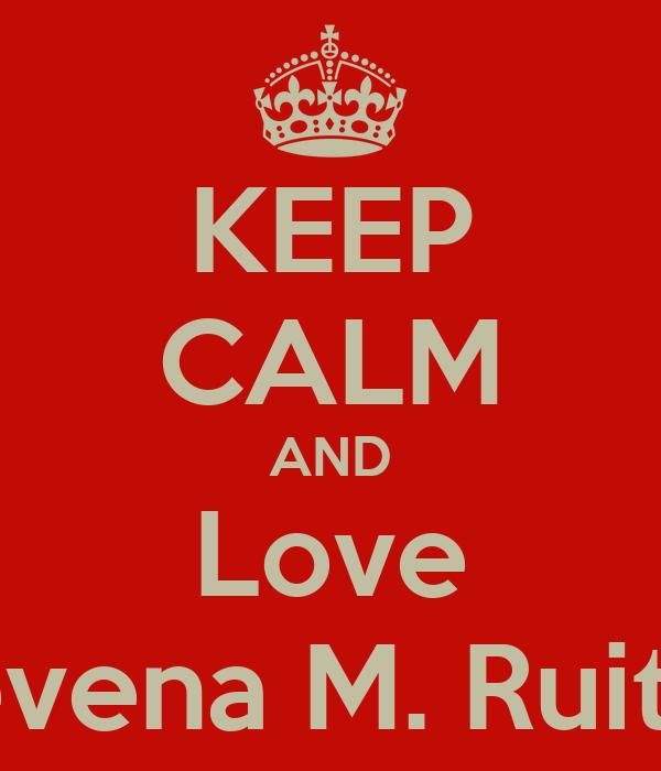 KEEP CALM AND Love Revena M. Ruitan