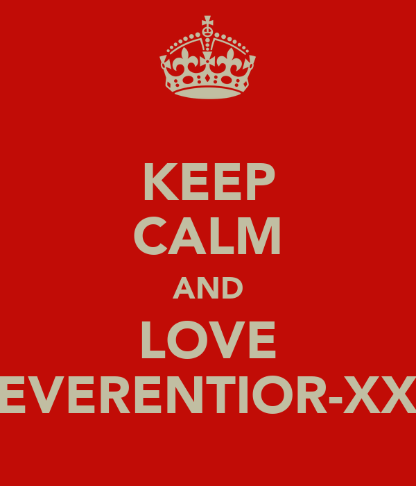 KEEP CALM AND LOVE REVERENTIOR-XXV