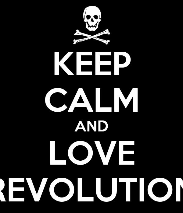 KEEP CALM AND LOVE REVOLUTION
