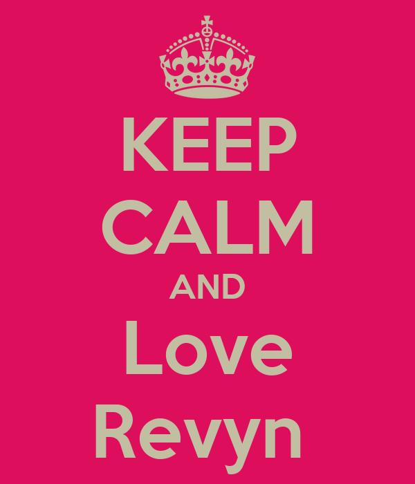 KEEP CALM AND Love Revyn