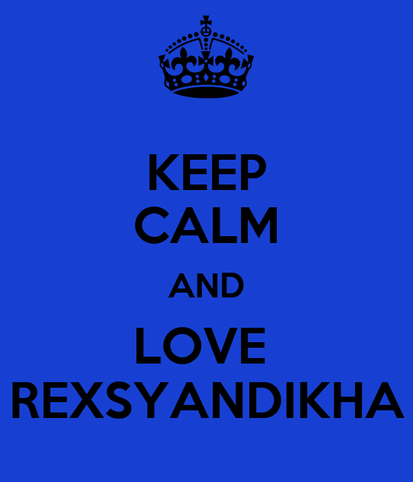 KEEP CALM AND LOVE  REXSYANDIKHA