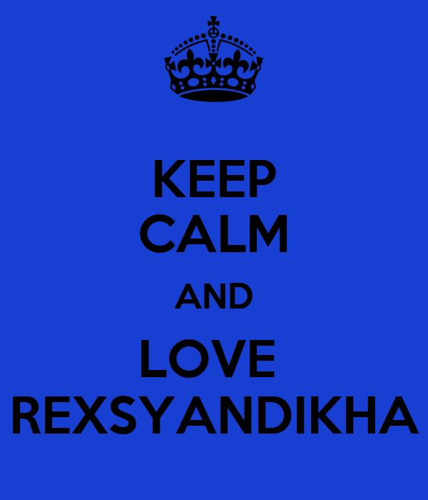 KEEP CALM AND LOVE  REXSYANDIKHA
