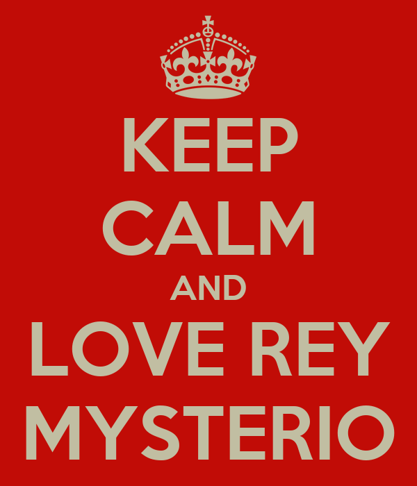 KEEP CALM AND LOVE REY MYSTERIO