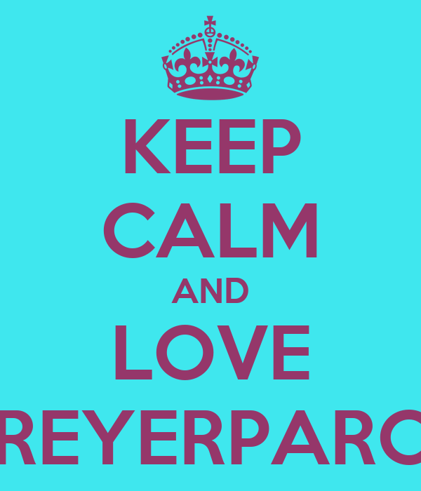 KEEP CALM AND LOVE REYERPARC