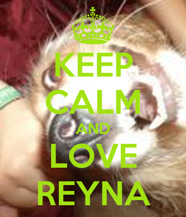 KEEP CALM AND LOVE REYNA