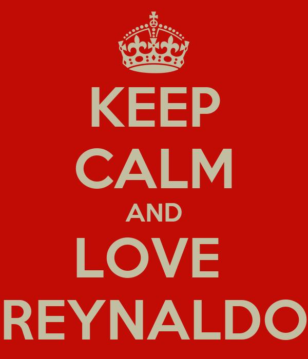 KEEP CALM AND LOVE  REYNALDO