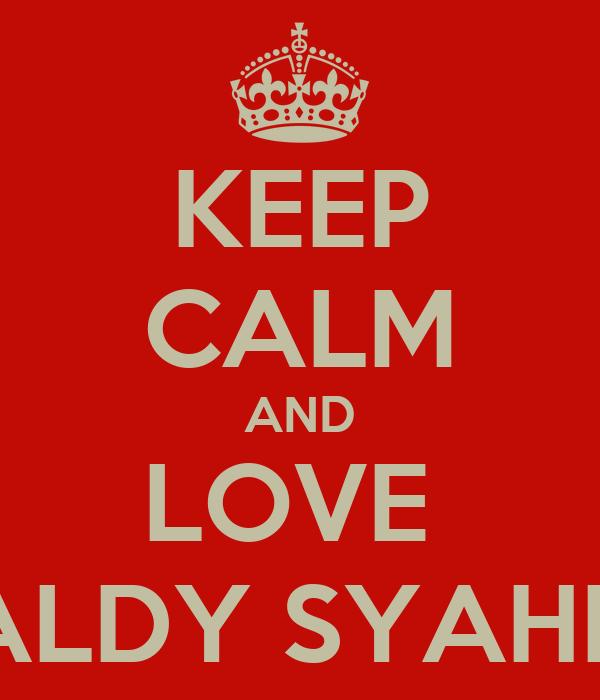 KEEP CALM AND LOVE  REYNALDY SYAHPUTRA