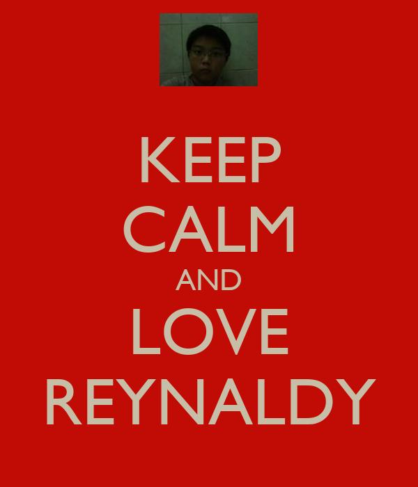 KEEP CALM AND LOVE REYNALDY