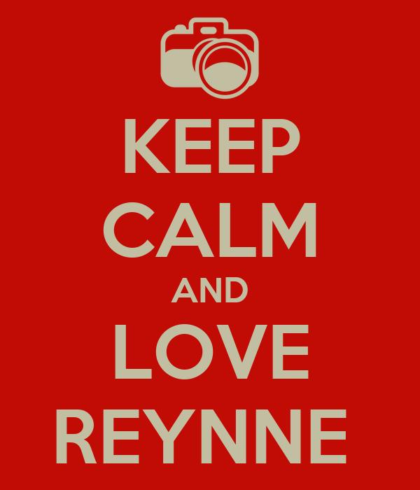 KEEP CALM AND LOVE REYNNE