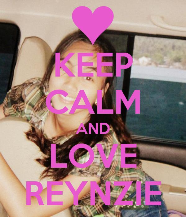 KEEP CALM AND LOVE REYNZIE