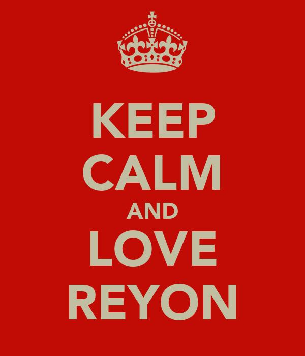 KEEP CALM AND LOVE REYON