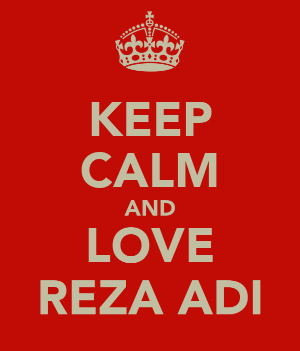 KEEP CALM AND LOVE REZA ADI